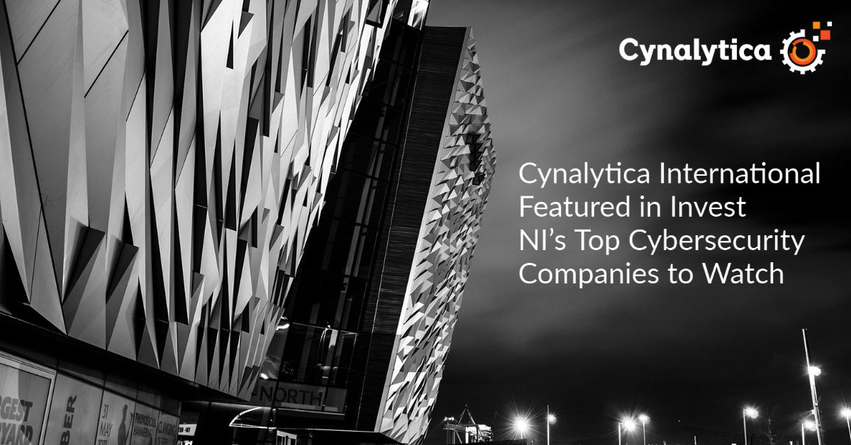 Cynalytica International Featured in Invest NI's Top Cybersecurity Companies to Watch